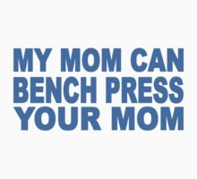 My Mom Can Bench Press Your Mom One Piece - Short Sleeve