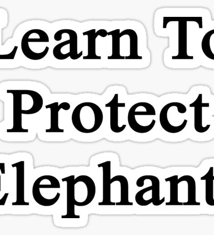Learn To Protect Elephants  Sticker
