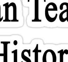 My Dad Can Teach History To Your Dad Sticker