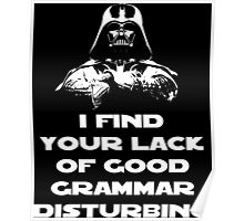 I Find Your Lack of Good Grammar Disturbing Poster