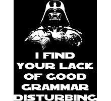 I Find Your Lack of Good Grammar Disturbing Photographic Print