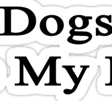 Dogs Are My Life Sticker