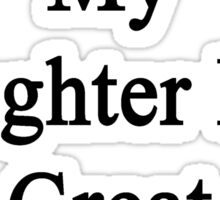 You're Right My Daughter Is A Great Carpenter Sticker