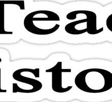 I Teach History  Sticker