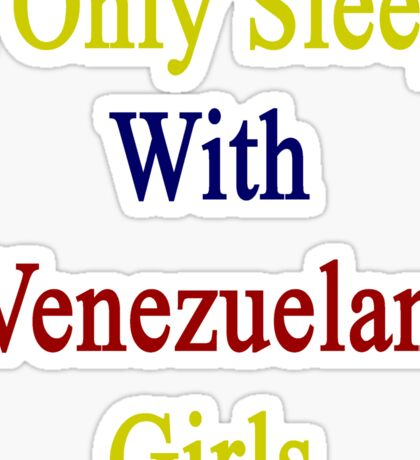 I Only Sleep With Venezuelan Girls  Sticker