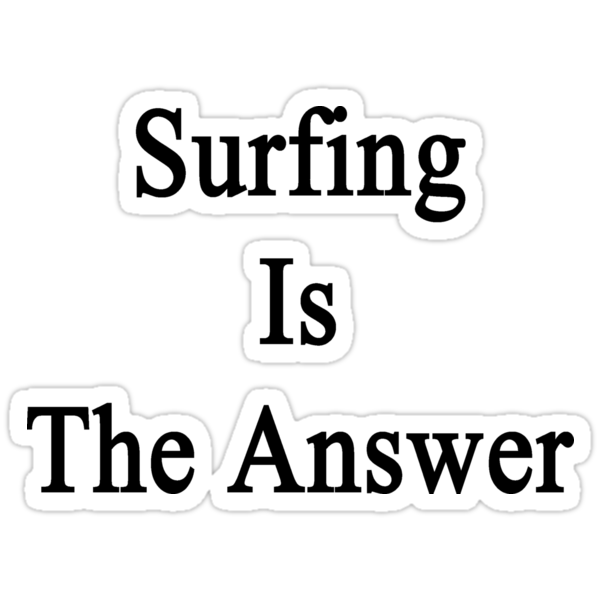 Surfing Is The Answer  by supernova23
