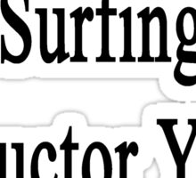 I'm The Best Surfing Instructor You'll Ever Meet  Sticker