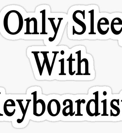 I Only Sleep With Keyboardists  Sticker