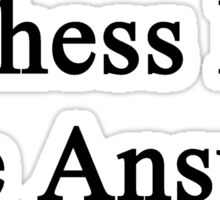 Chess Is The Answer  Sticker