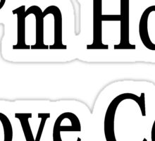 Not Only I'm Hot I Love Cows Too  Sticker
