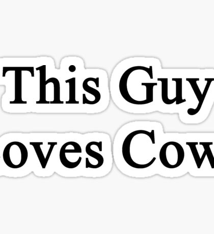 This Guy Loves Cows  Sticker