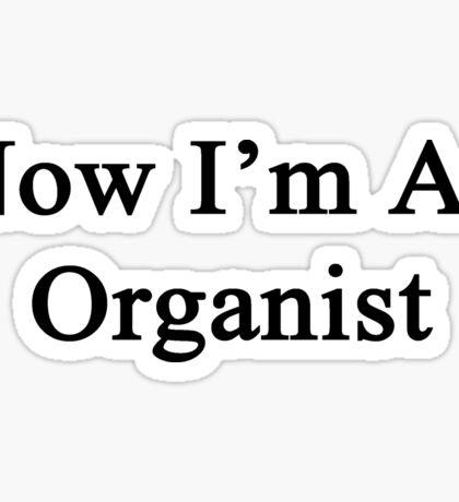 Now I'm An Organist  Sticker