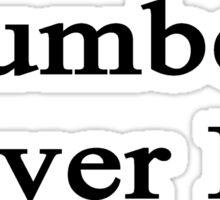 Plumbers Never Lie  Sticker
