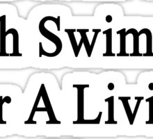 My Daughter Doesn't Coach Swimming For A Living She Does It For Fun  Sticker