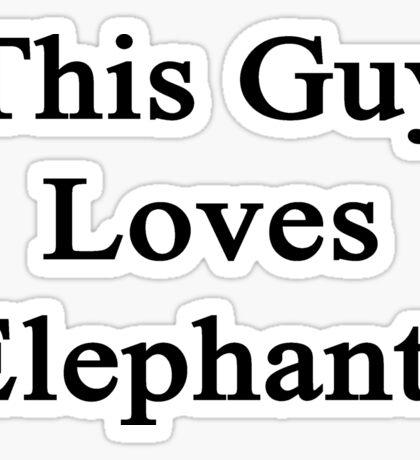 This Guy Loves Elephants  Sticker