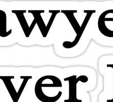 Lawyers Never Lie  Sticker