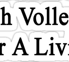 My Daughter Doesn't Coach Volleyball For A Living She Does It For Fun  Sticker