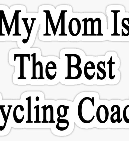 My Mom Is The Best Cycling Coach  Sticker
