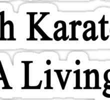 My Daughter Doesn't Coach Karate For A Living She Does It For Fun Sticker