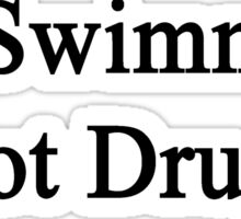 Do Swimming Not Drugs  Sticker