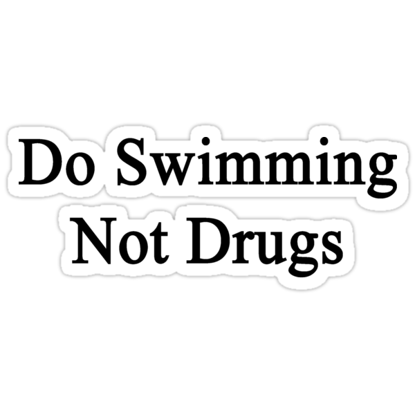 Do Swimming Not Drugs  by supernova23