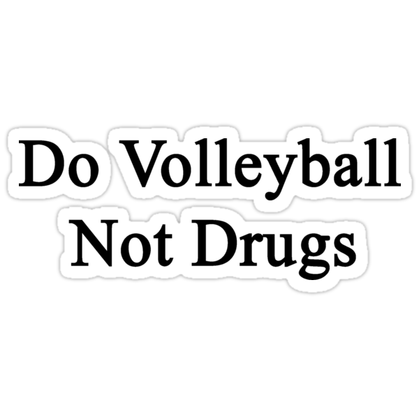 Do Volleyball Not Drugs  by supernova23