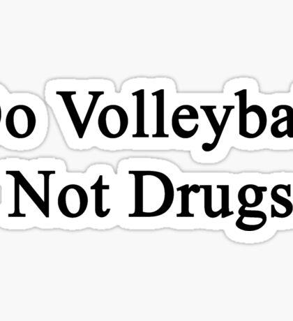 Do Volleyball Not Drugs  Sticker
