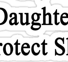 I Will Teach My Daughter To Protect Sharks As Much As I Do Sticker