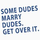 Some Dudes Marry Dudes by Shirts4Equality