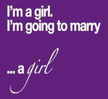 I'm a girl, going to marry a girl by Shirts4Equality