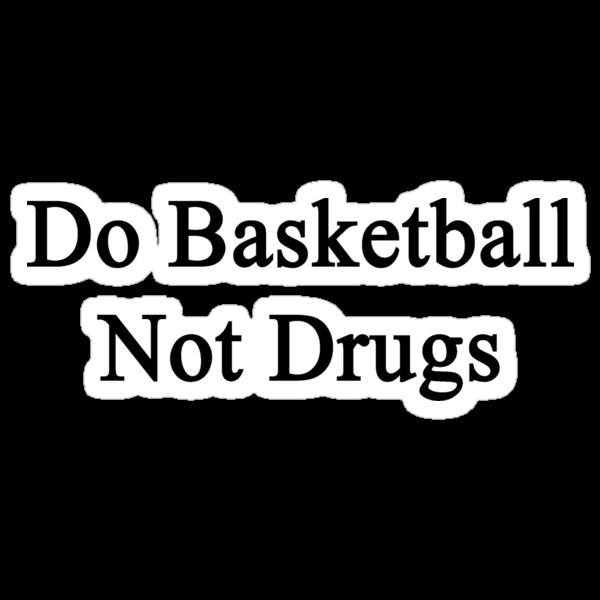 Do Basketball Not Drugs  by supernova23