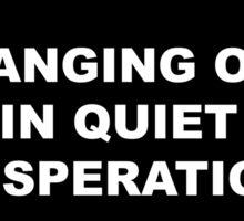 Hanging on in quiet desperation 02 Sticker