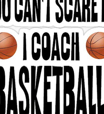 You Can't Scare Me, I Coach Basketball Sticker