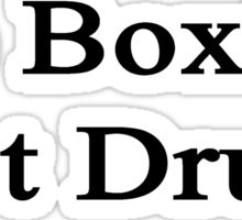 Do Boxing Not Drugs  Sticker