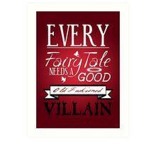 Every Fairytale Needs A Good, Old Fashioned, Villain.  Art Print
