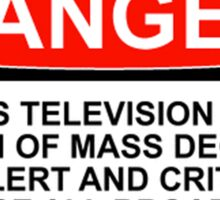 DANGER: THIS TELEVISION IS A WEAPON OF MASS DECEPTION, STAY ALERT AND CRITICALLY ANALYSE ALL BROADCASTS Sticker