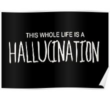 This whole life is a hallucination  Poster