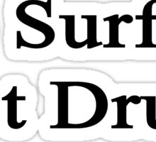 Do Surfing Not Drugs  Sticker