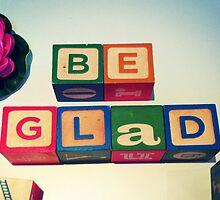 Be Glad by Taryn King