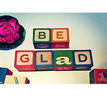 Be Glad Photographic Print