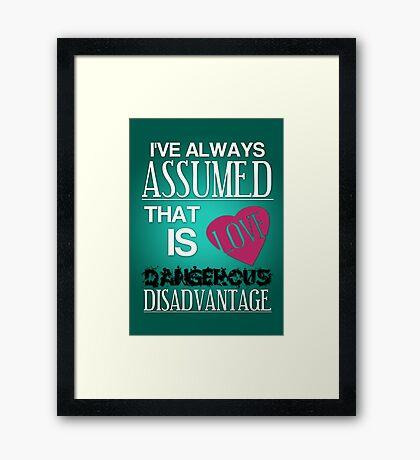 Love is a Dangerous Disadvantage. Framed Print