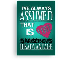 Love is a Dangerous Disadvantage. Canvas Print