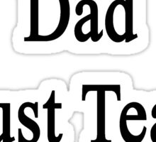 I'm Not Your Dad I Just Teach Chemistry  Sticker