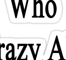 I'm The Man Who Is Crazy About Chemistry  Sticker
