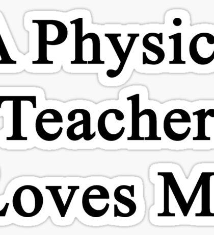 A Physics Teacher Loves Me Sticker