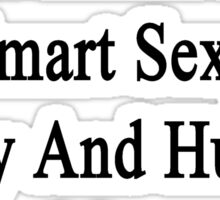 I'm That Handsome Smart Sexy Funny And Humble Man Who Loves Rabbits  Sticker
