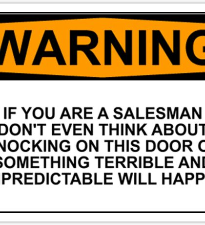 Warning: if you are a salesman don't even think about knocking on this door or something terrible and unpredictable will happen Sticker