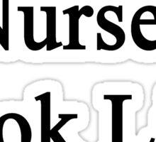 Excellent Nurses Look Like Me Sticker