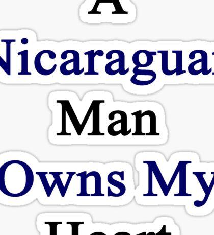A Nicaraguan Man Owns My Heart Sticker