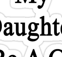 I Will Teach My Daughter To Be A Great Saxophonist  Sticker